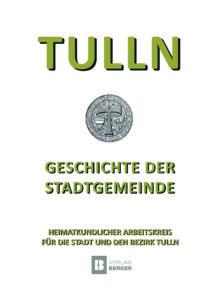 Richard Hübl: Tulln ‒ Geschichte der Stadtgemeinde von den Anfängen bis 2020